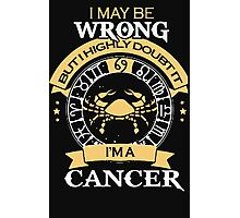 I Maybe Wrong - But I'm a Cancer  Photographic Print