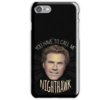 You Have To Call Me Nighthawk iPhone Case/Skin