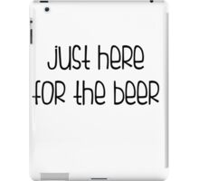 Just Here For The Beer iPad Case/Skin
