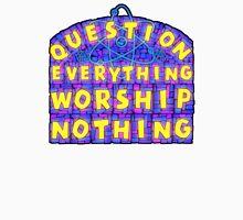 Question Everything Worship Nothing Unisex T-Shirt
