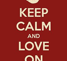 Keep Calm and Love On by Sheiswinter