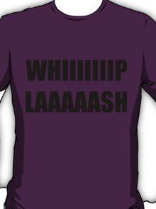 Whiiip Laaaash T-Shirt
