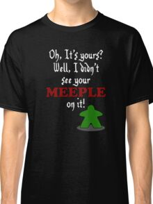I didn't see your meeple on it Classic T-Shirt