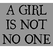 A Girl Is Not No One Photographic Print