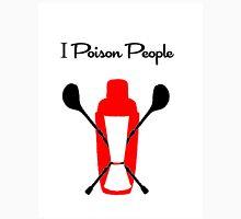 I Poison People Unisex T-Shirt
