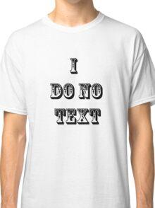 i Do No Text Classic T-Shirt