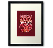 Not My Fire Type (2D) Framed Print