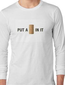 PUT A CORK IN IT Long Sleeve T-Shirt