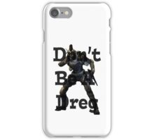 Don't Be A Dreg iPhone Case/Skin