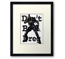 Don't Be A Dreg Framed Print