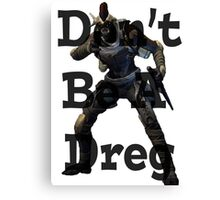 Don't Be A Dreg Canvas Print