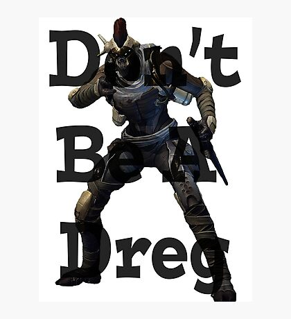 Don't Be A Dreg Photographic Print