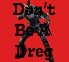Don't Be A Dreg Unisex T-Shirt
