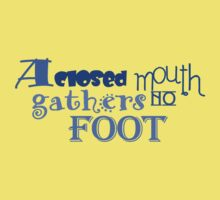 A closed mouth gathers no foot Kids Clothes