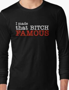 """KANYE WEST """"FAMOUS"""" I MADE THAT BITCH FAMOUS Long Sleeve T-Shirt"""