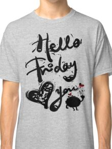 Hello Friday Love you Classic T-Shirt
