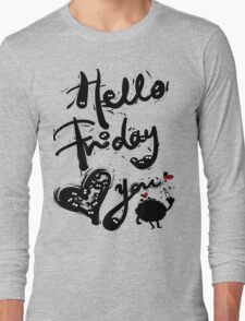 Hello Friday Love you Long Sleeve T-Shirt
