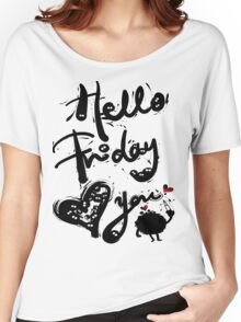 Hello Friday Love you Women's Relaxed Fit T-Shirt