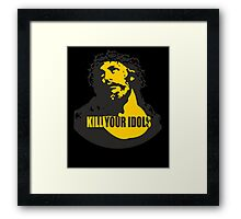 KILL YOUR IDOLS Framed Print