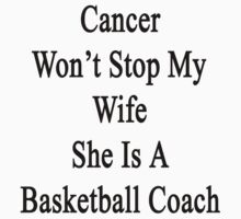 Cancer Won't Stop My Wife She Is A Basketball Coach  by supernova23