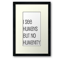I see humans but no humanity Framed Print