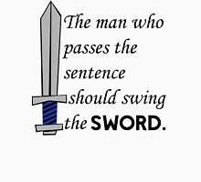 The man who passes the sentence should swing the sword. T-Shirt