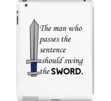 The man who passes the sentence should swing the sword. iPad Case/Skin