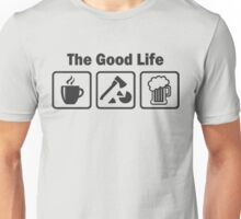 Funny Wood Chopping Good Life Unisex T-Shirt