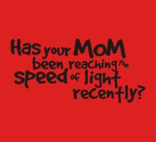 Has your mom been reaching the speed of light recently? One Piece - Short Sleeve