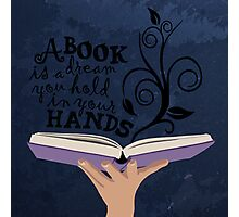 A book is a dream you hold in your hands  Photographic Print