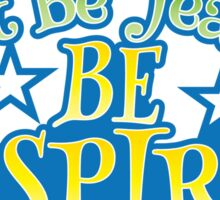 Don't be JEALOUS- be INSPIRED! Sticker