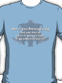 Who is this Rorschach guy and why does he paint so many pictures of my parents fighting?  T-Shirt