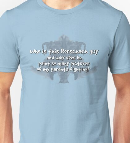 Who is this Rorschach guy and why does he paint so many pictures of my parents fighting?  Unisex T-Shirt