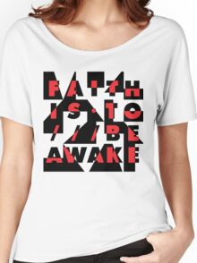 faith is to be awake Women's Relaxed Fit T-Shirt
