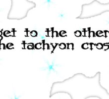 To get to the other side Why did the tachyon cross the road? Sticker