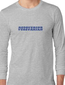 Recovering vegetarian  Long Sleeve T-Shirt
