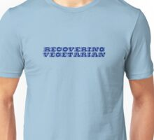Recovering vegetarian  Unisex T-Shirt