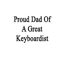 Proud Dad Of A Great Keyboardist  Photographic Print