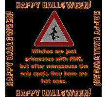 Witches Are Just Princesses With PMS Photographic Print