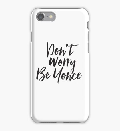 Dont worry Be Yonce iPhone Case/Skin