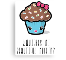 ¿Quieres mi Beautiful Muffin? Canvas Print