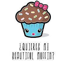 ¿Quieres mi Beautiful Muffin? Photographic Print