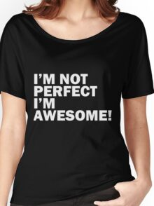 I'm Not Perfect - I'm  Awesome Women's Relaxed Fit T-Shirt