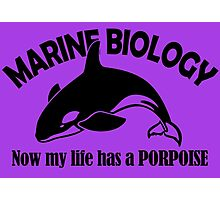 Marine Biology now my life has a Porpoise Photographic Print