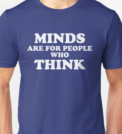 Howlin' Mad Murdock's 'Minds Are for People Who Think' Unisex T-Shirt