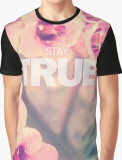 Stay True (Floral) Graphic T-Shirt