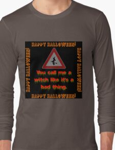 You Call Me A Witch Like It's A Bad Thing Long Sleeve T-Shirt