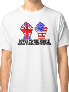 POWER TO THE PEOPLE - SMASH GLOBALISM TOGETHER Classic T-Shirt