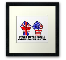 POWER TO THE PEOPLE - SMASH GLOBALISM TOGETHER Framed Print