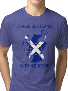 I Support A Free Scotland Within Europe Tri-blend T-Shirt